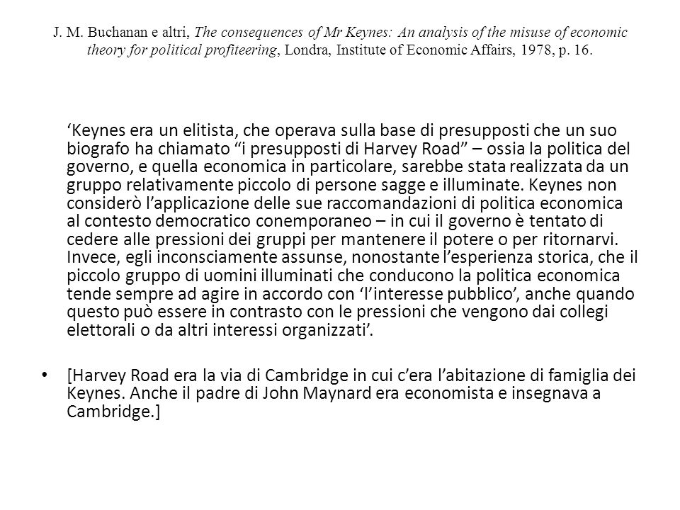 J. M. Buchanan e altri, The consequences of Mr Keynes: An analysis of the misuse of economic theory for political profiteering, Londra, Institute of Economic Affairs, 1978, p. 16.