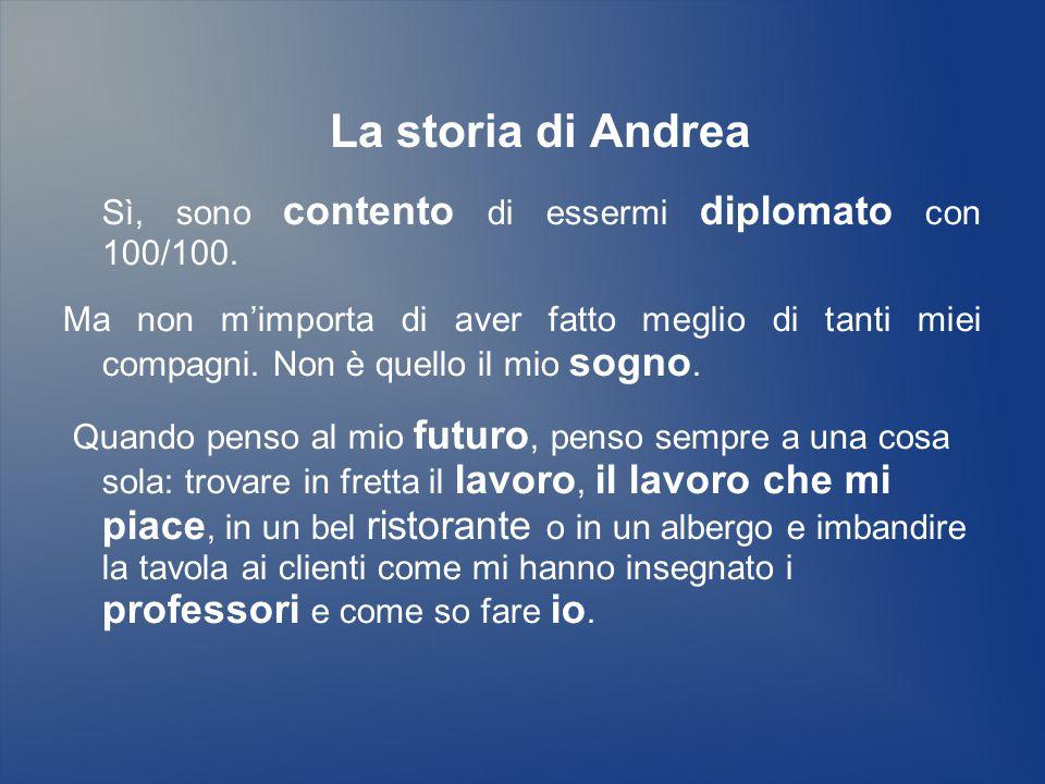 La storia di Andrea Sì, sono contento di essermi diplomato con 100/100.