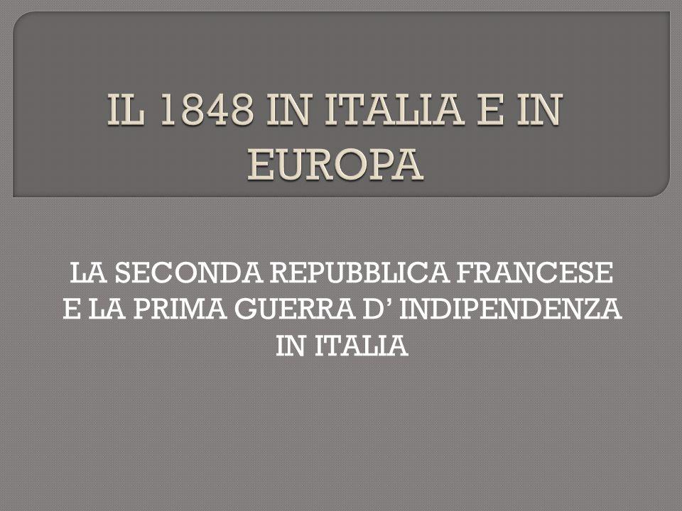 IL 1848 IN ITALIA E IN EUROPA LA SECONDA REPUBBLICA FRANCESE