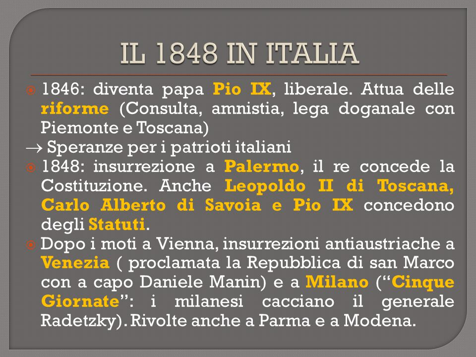 IL 1848 IN ITALIA 1846: diventa papa Pio IX, liberale. Attua delle riforme (Consulta, amnistia, lega doganale con Piemonte e Toscana)