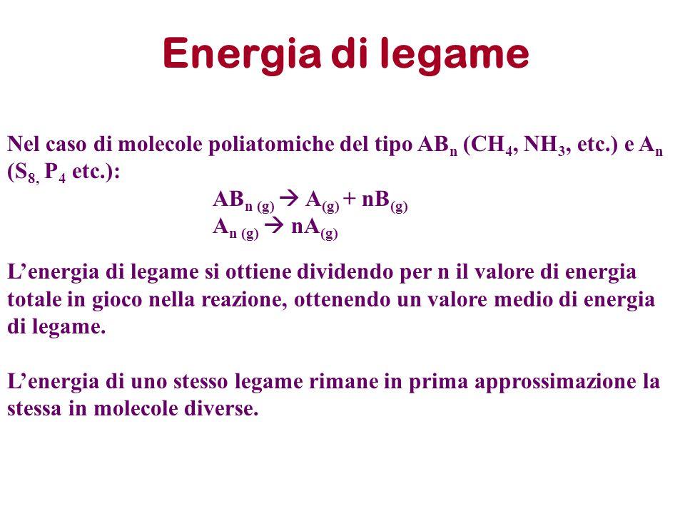 Energia di legame Nel caso di molecole poliatomiche del tipo ABn (CH4, NH3, etc.) e An (S8, P4 etc.):