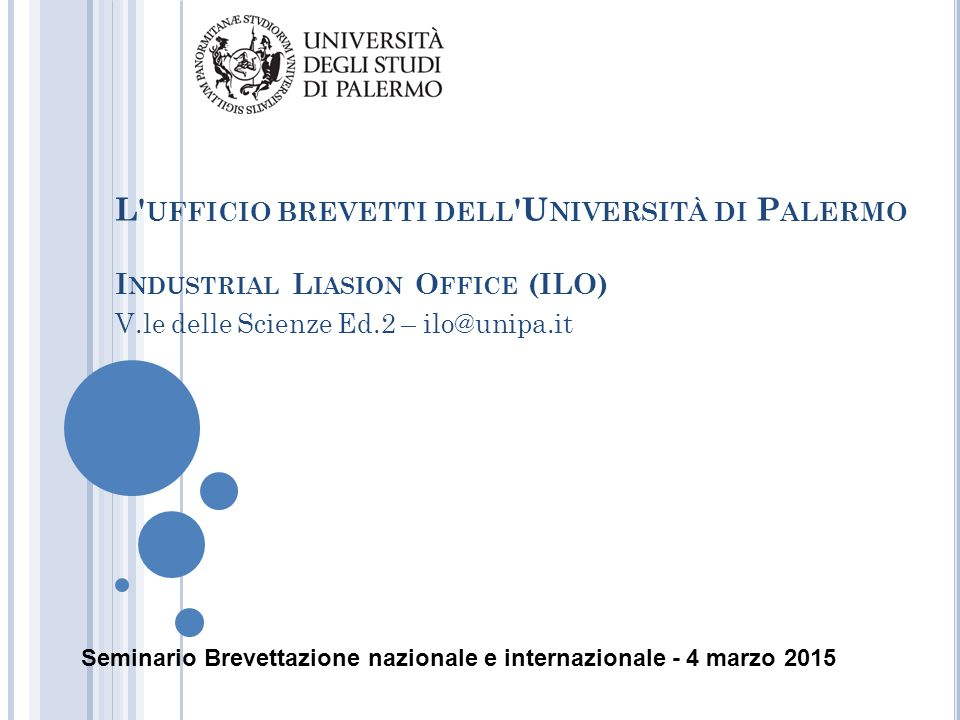 L ufficio brevetti dell Università di Palermo Industrial Liasion Office (ILO) V.le delle Scienze Ed.2 – ilo@unipa.it
