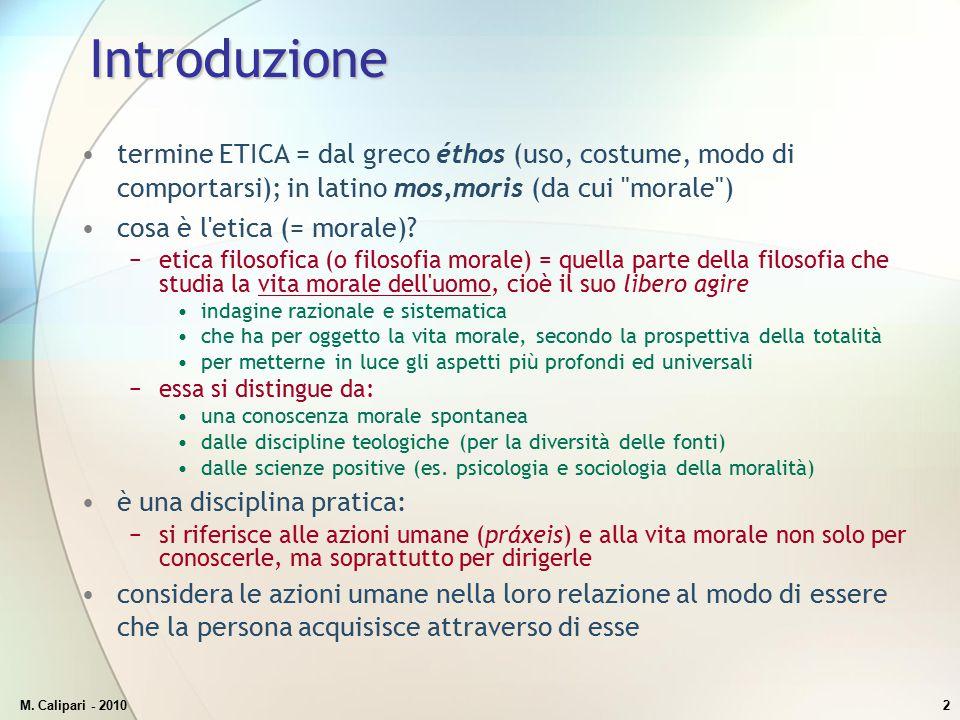 Introduzione termine ETICA = dal greco éthos (uso, costume, modo di comportarsi); in latino mos,moris (da cui morale )