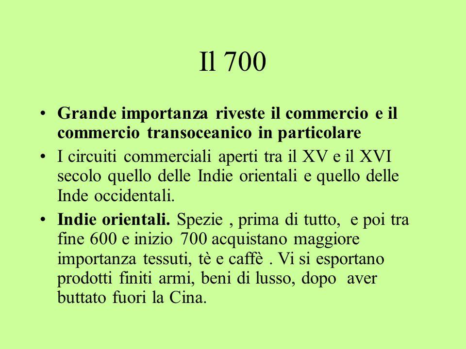 Il 700 Grande importanza riveste il commercio e il commercio transoceanico in particolare.