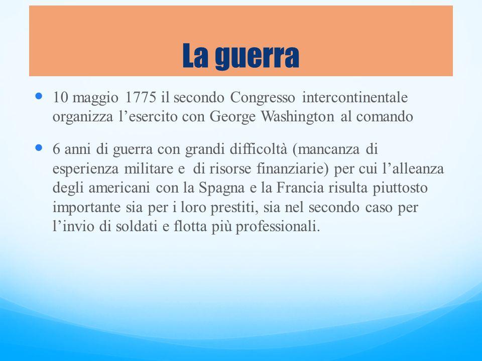 La guerra 10 maggio 1775 il secondo Congresso intercontinentale organizza l'esercito con George Washington al comando.