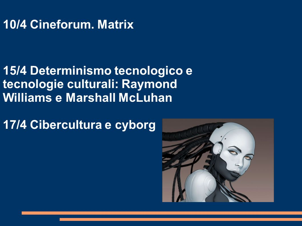 10/4 Cineforum. Matrix 15/4 Determinismo tecnologico e tecnologie culturali: Raymond Williams e Marshall McLuhan.