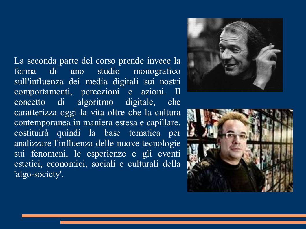 La seconda parte del corso prende invece la forma di uno studio monografico sull influenza dei media digitali sui nostri comportamenti, percezioni e azioni.