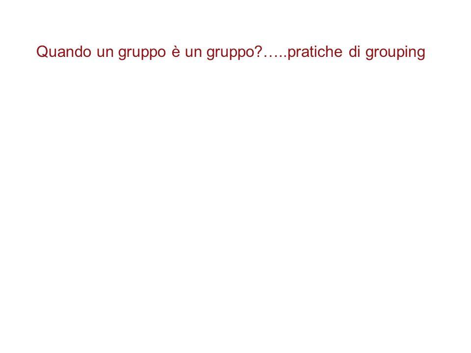 Quando un gruppo è un gruppo …..pratiche di grouping