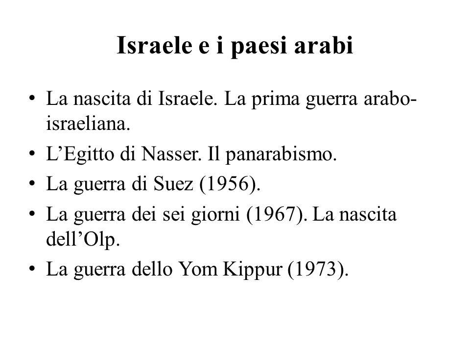 Israele e i paesi arabi La nascita di Israele. La prima guerra arabo-israeliana. L'Egitto di Nasser. Il panarabismo.