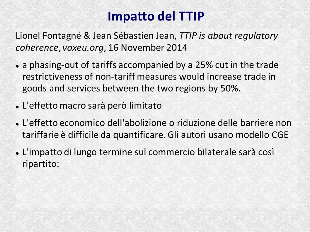 Impatto del TTIP Lionel Fontagné & Jean Sébastien Jean, TTIP is about regulatory coherence, voxeu.org, 16 November 2014.
