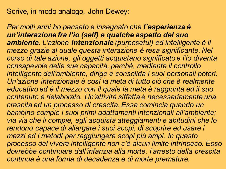 Scrive, in modo analogo, John Dewey: Per molti anni ho pensato e insegnato che l'esperienza è un'interazione fra l'io (self) e qualche aspetto del suo ambiente.