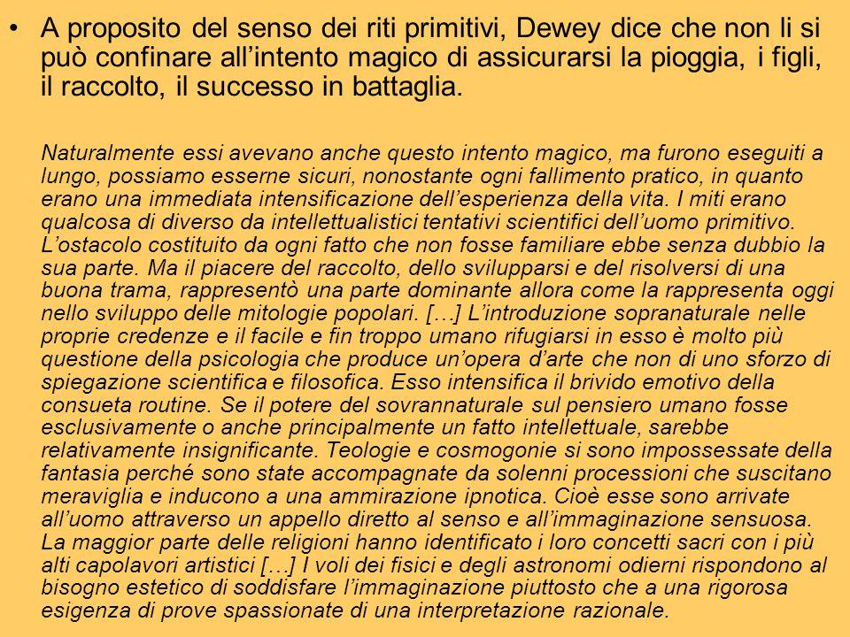A proposito del senso dei riti primitivi, Dewey dice che non li si può confinare all'intento magico di assicurarsi la pioggia, i figli, il raccolto, il successo in battaglia.