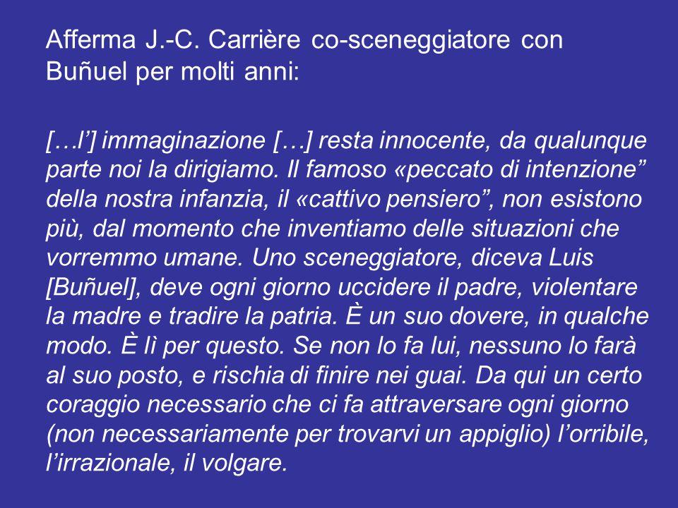 Afferma J.-C. Carrière co-sceneggiatore con Buñuel per molti anni: