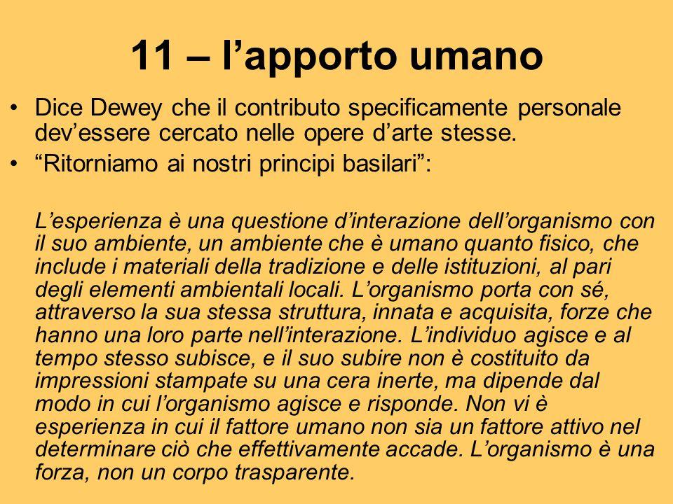 11 – l'apporto umano Dice Dewey che il contributo specificamente personale dev'essere cercato nelle opere d'arte stesse.
