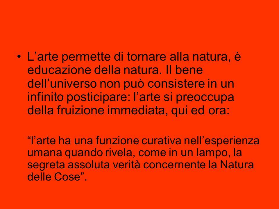 L'arte permette di tornare alla natura, è educazione della natura