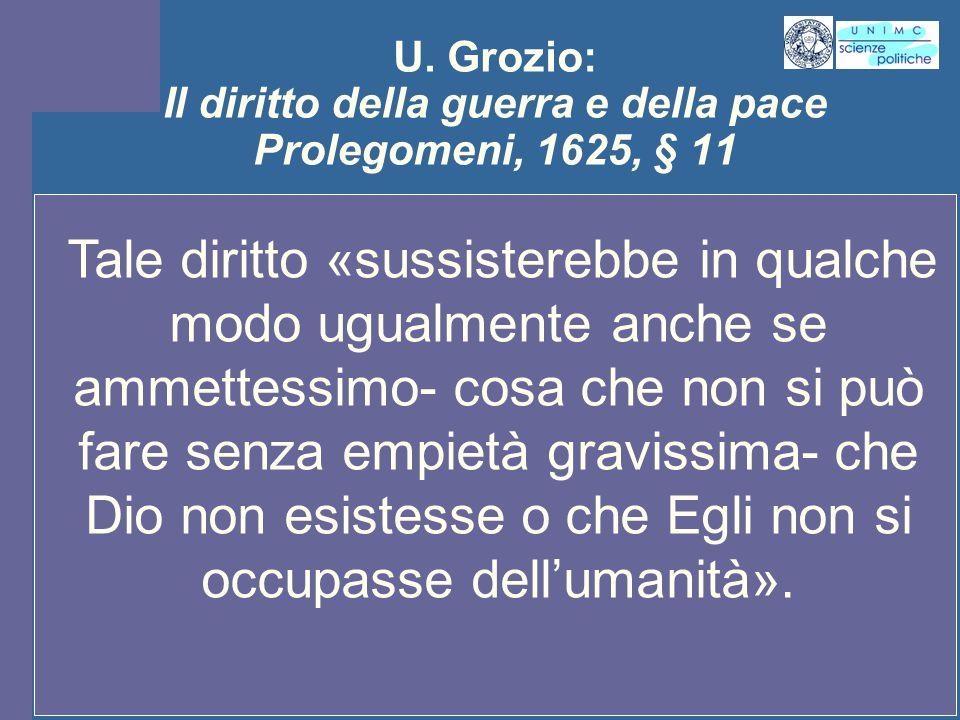 U. Grozio: Il diritto della guerra e della pace Prolegomeni, 1625, § 11