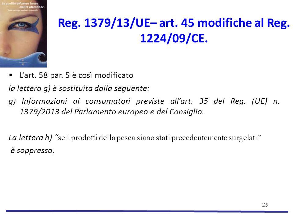 Reg. 1379/13/UE– art. 45 modifiche al Reg. 1224/09/CE.
