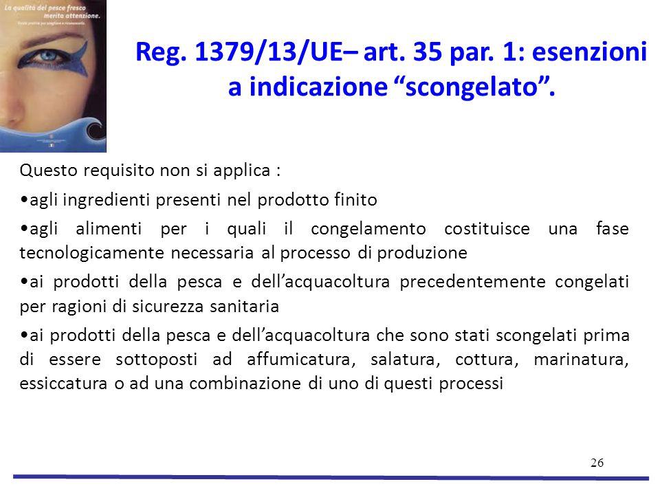 Reg. 1379/13/UE– art. 35 par. 1: esenzioni a indicazione scongelato .