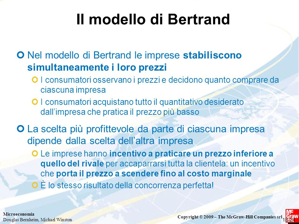 Il modello di Bertrand Nel modello di Bertrand le imprese stabiliscono simultaneamente i loro prezzi.