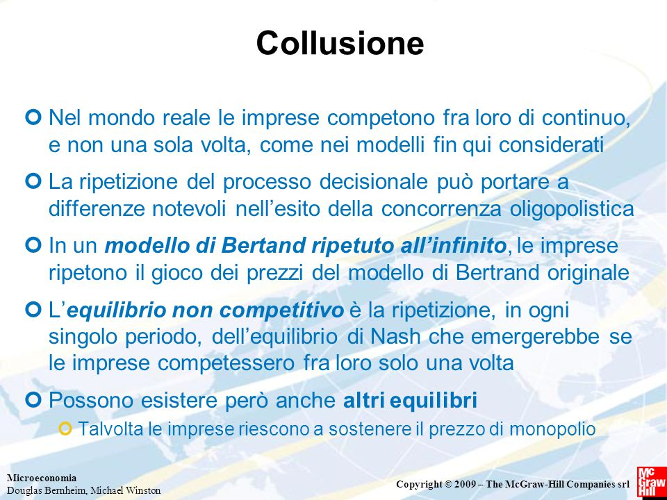 Collusione Nel mondo reale le imprese competono fra loro di continuo, e non una sola volta, come nei modelli fin qui considerati.