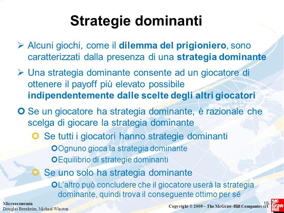 Strategie dominanti Alcuni giochi, come il dilemma del prigioniero, sono caratterizzati dalla presenza di una strategia dominante.