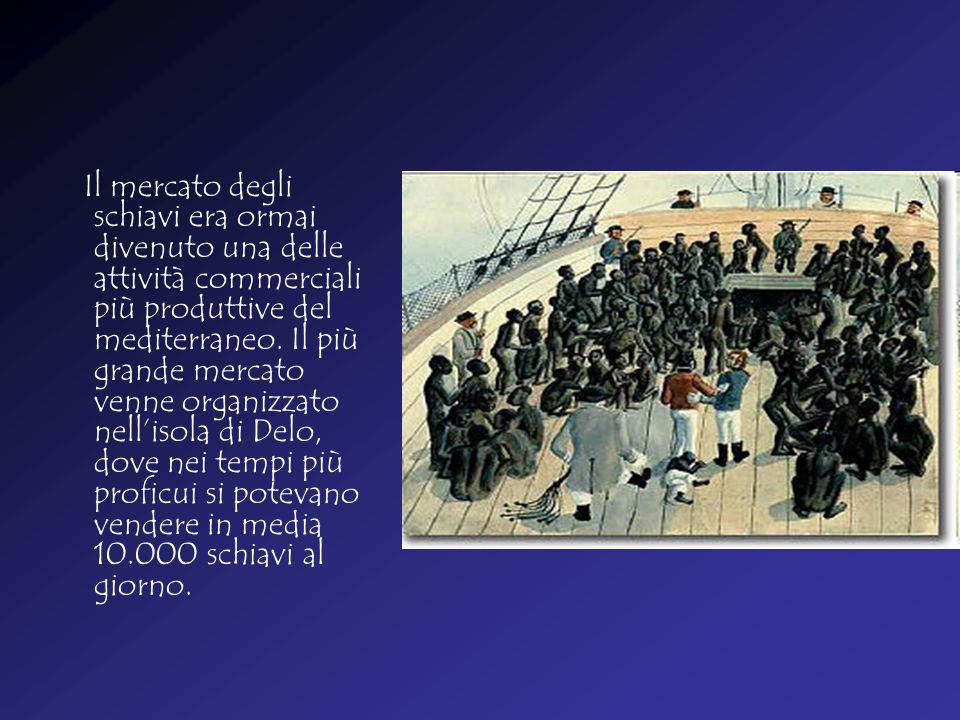 Il mercato degli schiavi era ormai divenuto una delle attività commerciali più produttive del mediterraneo.