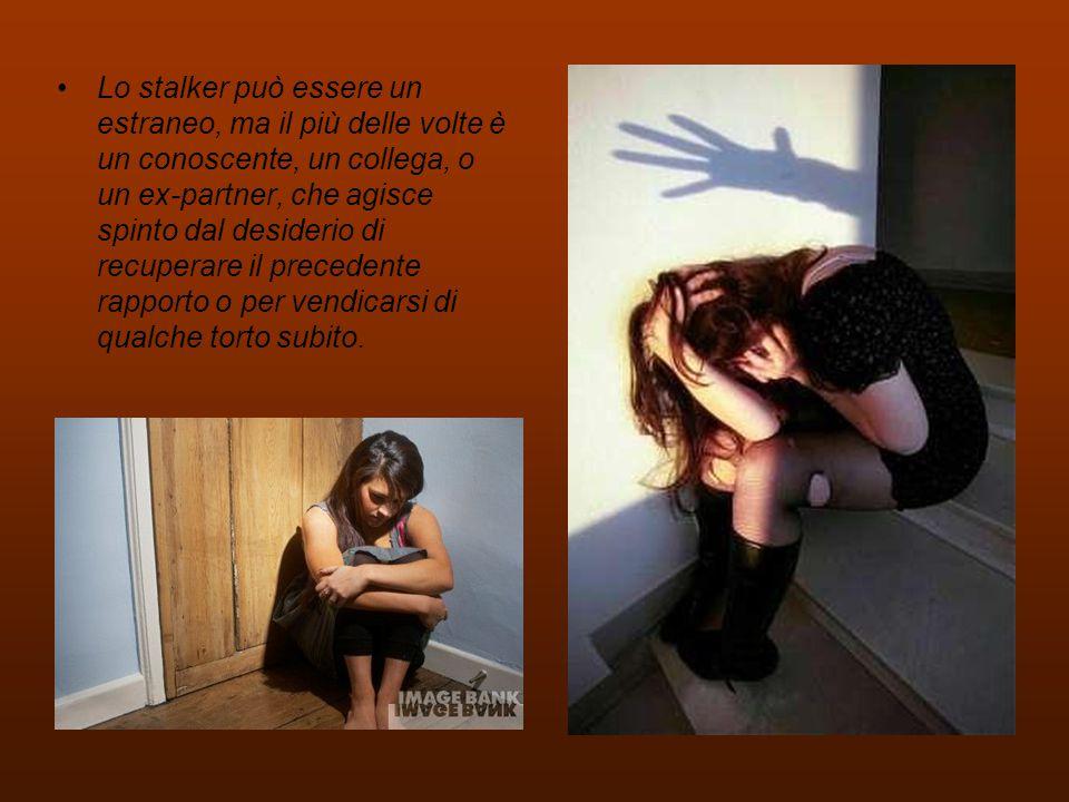 Lo stalker può essere un estraneo, ma il più delle volte è un conoscente, un collega, o un ex-partner, che agisce spinto dal desiderio di recuperare il precedente rapporto o per vendicarsi di qualche torto subito.