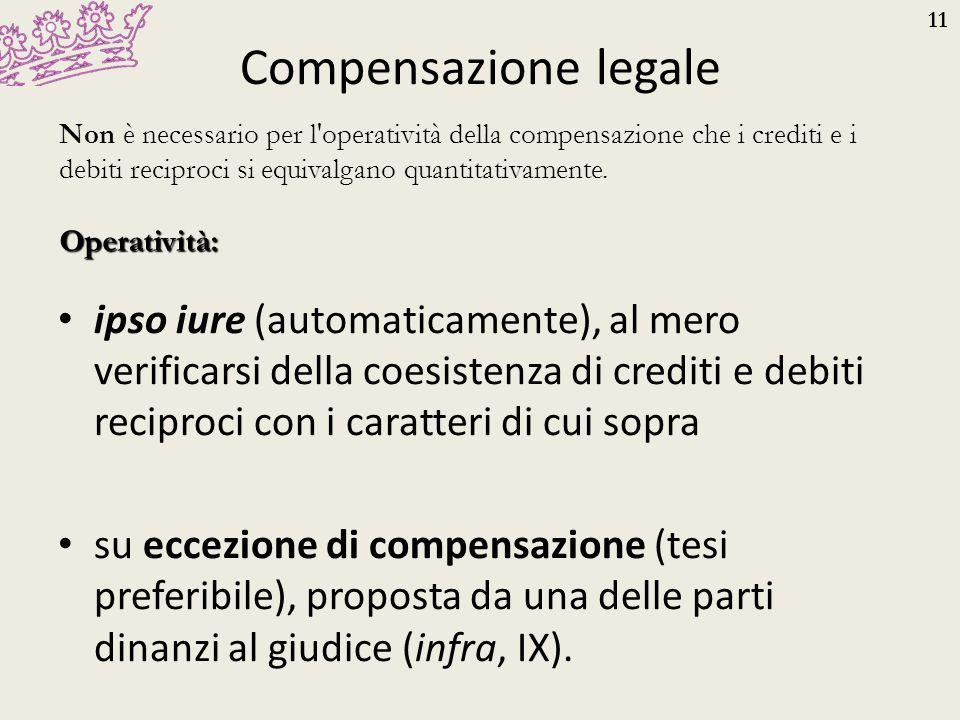 Compensazione legale Non è necessario per l operatività della compensazione che i crediti e i debiti reciproci si equivalgano quantitativamente.