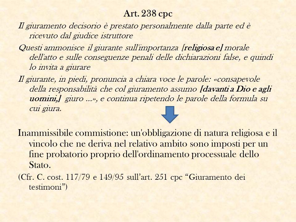 Art. 238 cpc Il giuramento decisorio è prestato personalmente dalla parte ed è ricevuto dal giudice istruttore.