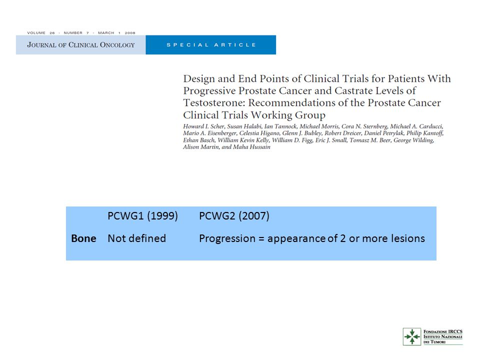 PCWG1 (1999) PCWG2 (2007) Bone Not defined Progression = appearance of 2 or more lesions