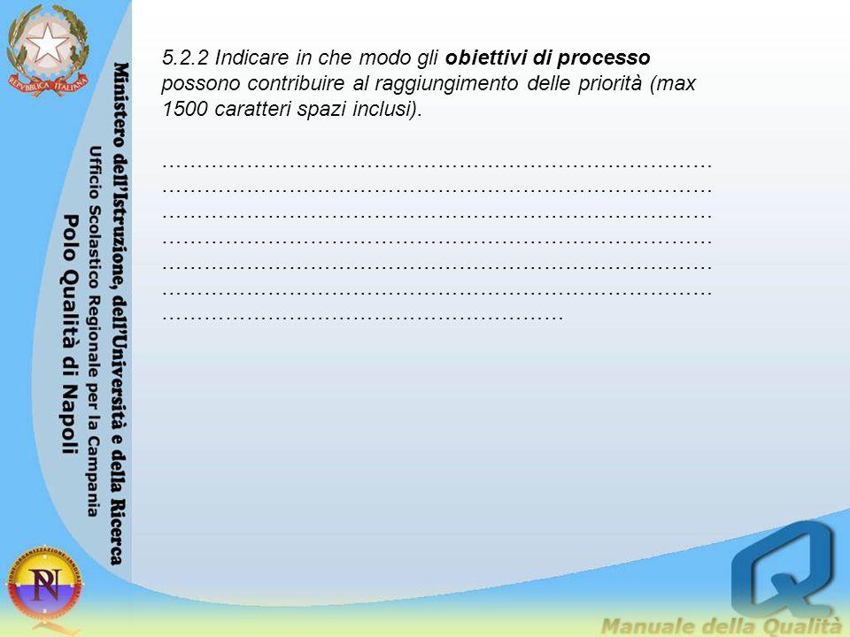 5.2.2 Indicare in che modo gli obiettivi di processo possono contribuire al raggiungimento delle priorità (max 1500 caratteri spazi inclusi).