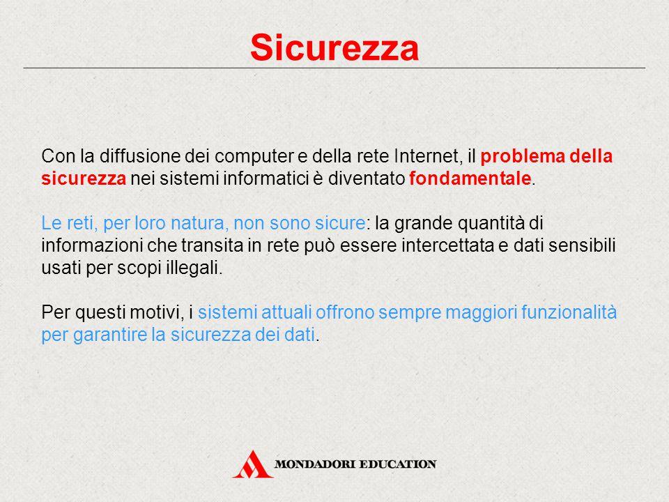 Sicurezza Con la diffusione dei computer e della rete Internet, il problema della sicurezza nei sistemi informatici è diventato fondamentale.
