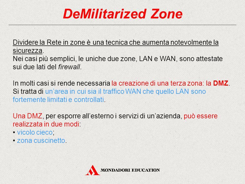 DeMilitarized Zone Dividere la Rete in zone è una tecnica che aumenta notevolmente la sicurezza.