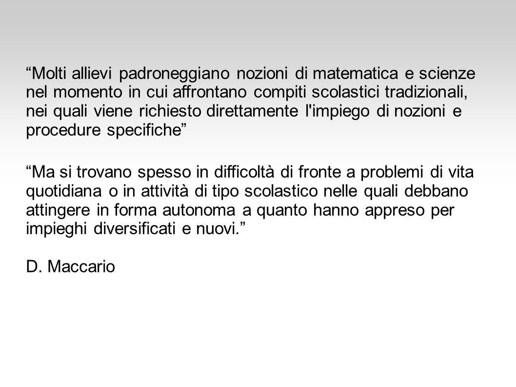 Molti allievi padroneggiano nozioni di matematica e scienze nel momento in cui affrontano compiti scolastici tradizionali, nei quali viene richiesto direttamente l impiego di nozioni e procedure specifiche