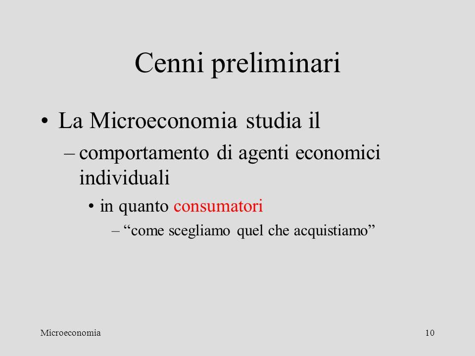 Cenni preliminari La Microeconomia studia il
