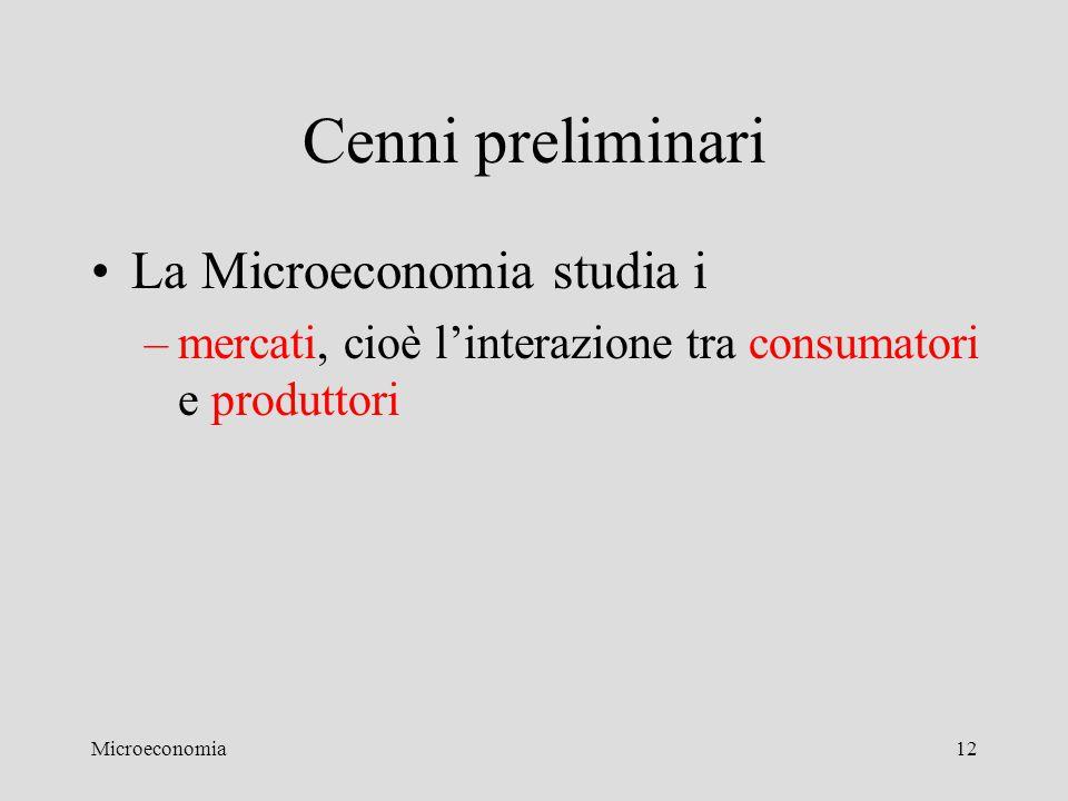 Cenni preliminari La Microeconomia studia i