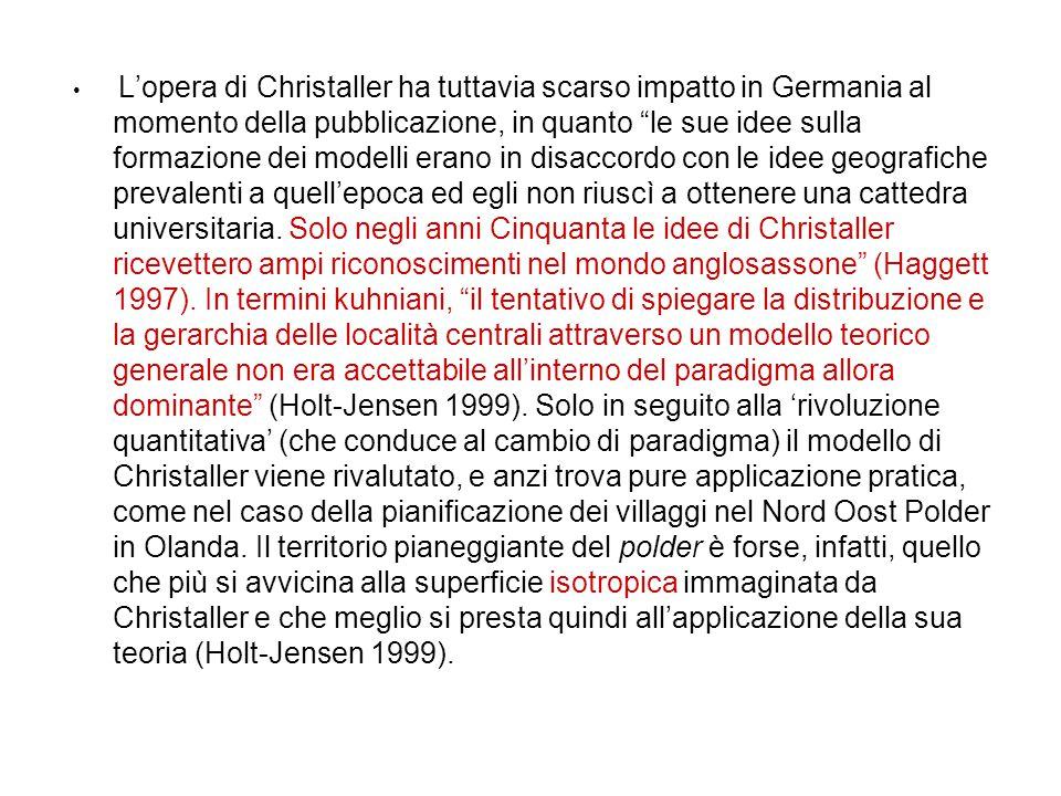L'opera di Christaller ha tuttavia scarso impatto in Germania al momento della pubblicazione, in quanto le sue idee sulla formazione dei modelli erano in disaccordo con le idee geografiche prevalenti a quell'epoca ed egli non riuscì a ottenere una cattedra universitaria.