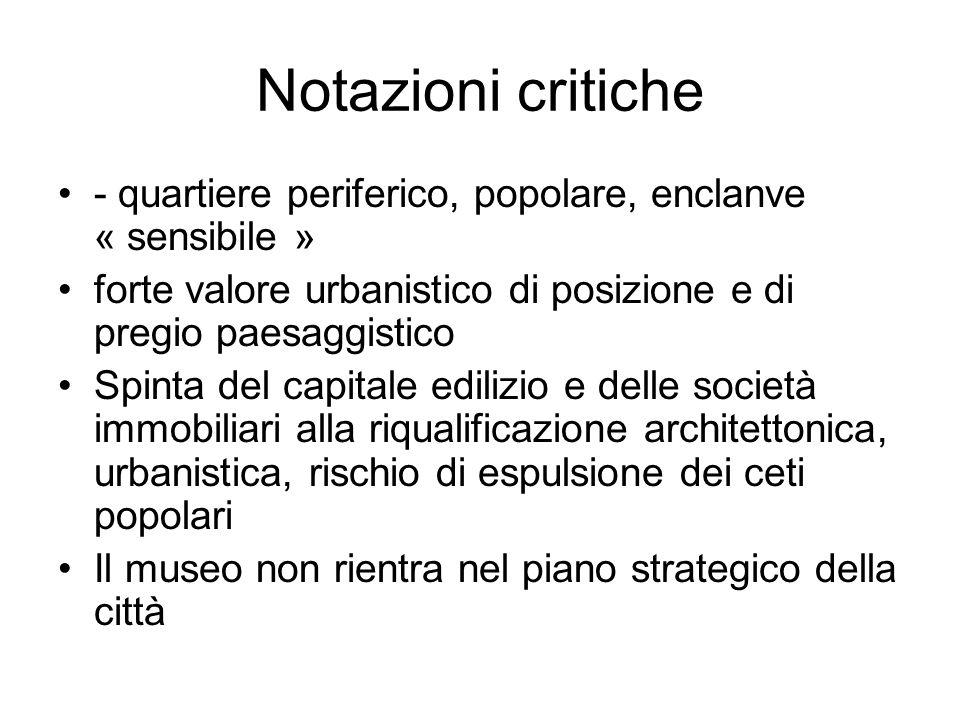 Notazioni critiche - quartiere periferico, popolare, enclanve « sensibile » forte valore urbanistico di posizione e di pregio paesaggistico.