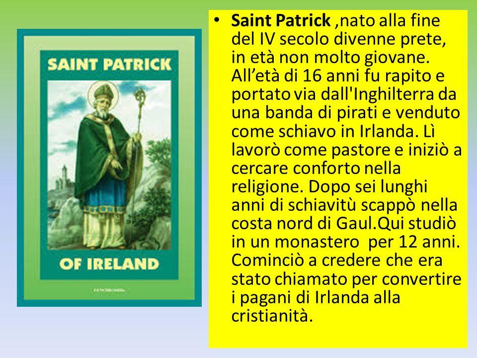 Saint Patrick ,nato alla fine del IV secolo divenne prete, in età non molto giovane.