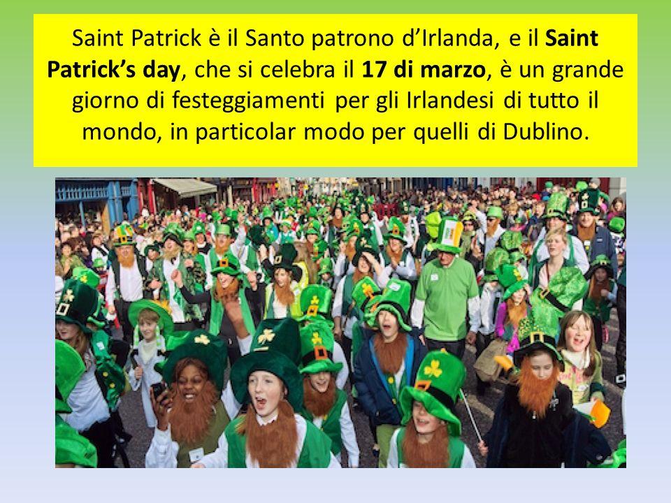 Saint Patrick è il Santo patrono d'Irlanda, e il Saint Patrick's day, che si celebra il 17 di marzo, è un grande giorno di festeggiamenti per gli Irlandesi di tutto il mondo, in particolar modo per quelli di Dublino.