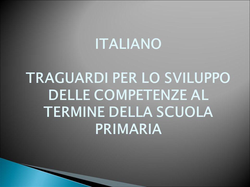ITALIANO TRAGUARDI PER LO SVILUPPO DELLE COMPETENZE AL TERMINE DELLA SCUOLA PRIMARIA