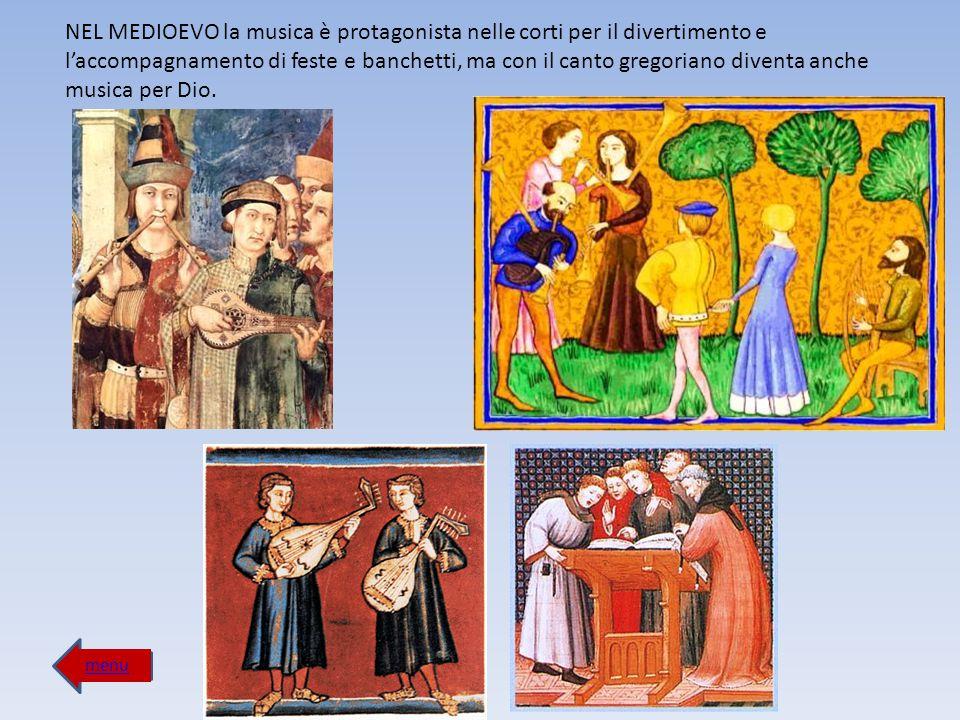 NEL MEDIOEVO la musica è protagonista nelle corti per il divertimento e l'accompagnamento di feste e banchetti, ma con il canto gregoriano diventa anche musica per Dio.