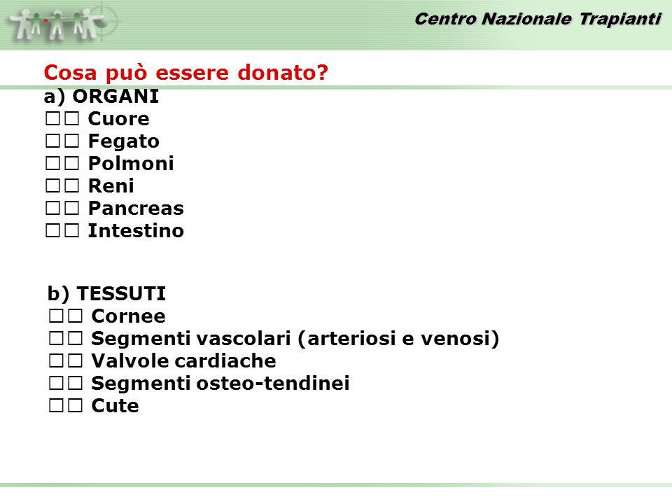 Cosa può essere donato a) ORGANI  Cuore  Fegato  Polmoni  Reni