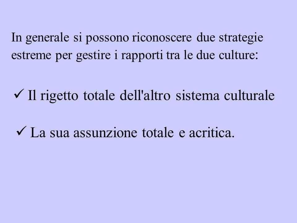 Il rigetto totale dell altro sistema culturale