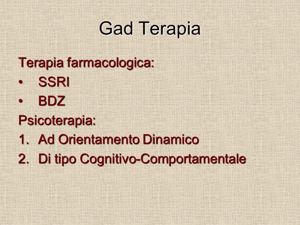 Gad Terapia Terapia farmacologica: SSRI BDZ Psicoterapia:
