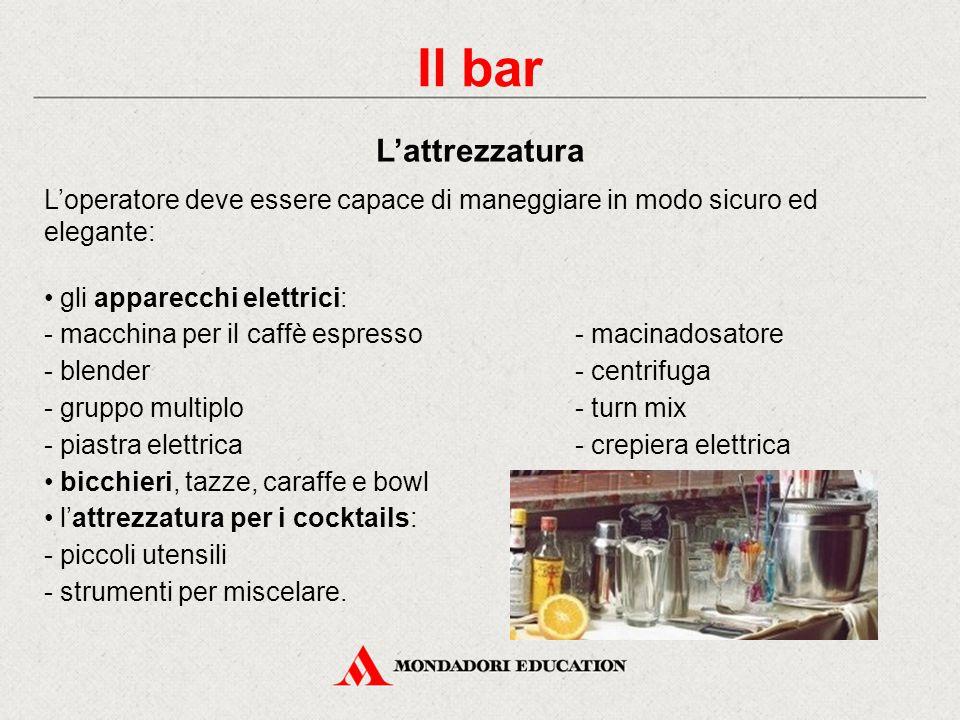 Il bar L'attrezzatura. L'operatore deve essere capace di maneggiare in modo sicuro ed elegante: gli apparecchi elettrici: