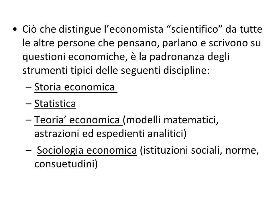 Ciò che distingue l'economista scientifico da tutte le altre persone che pensano, parlano e scrivono su questioni economiche, è la padronanza degli strumenti tipici delle seguenti discipline: