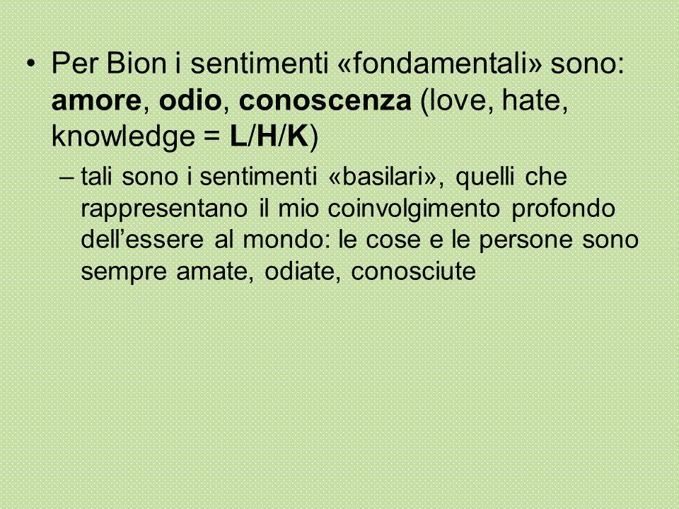 Per Bion i sentimenti «fondamentali» sono: amore, odio, conoscenza (love, hate, knowledge = L/H/K)