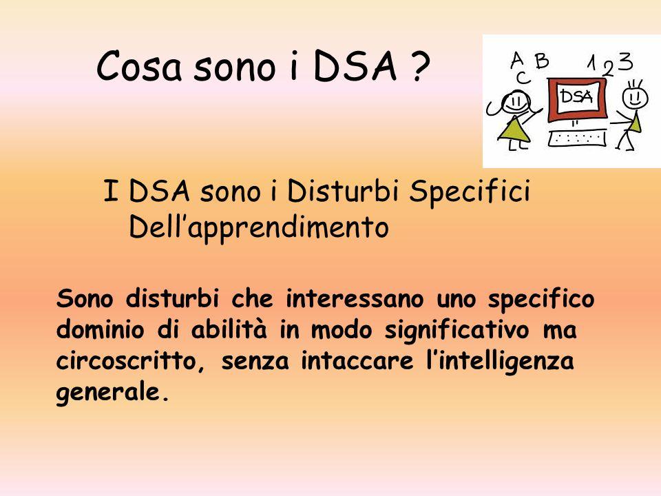 Cosa sono i DSA I DSA sono i Disturbi Specifici Dell'apprendimento