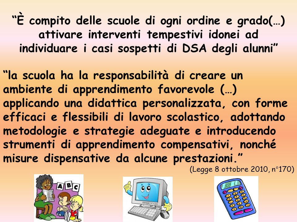 È compito delle scuole di ogni ordine e grado(…) attivare interventi tempestivi idonei ad individuare i casi sospetti di DSA degli alunni